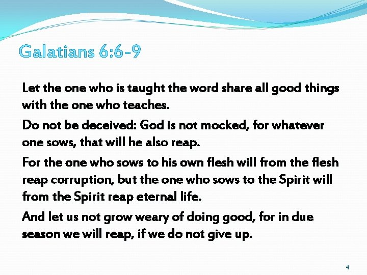 Galatians 6: 6 -9 Let the one who is taught the word share all