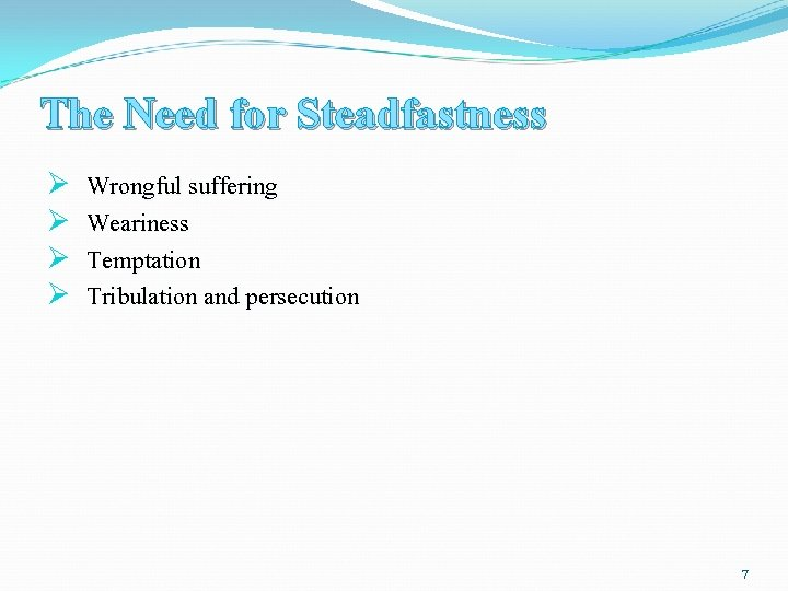 The Need for Steadfastness Ø Ø Wrongful suffering Weariness Temptation Tribulation and persecution 7
