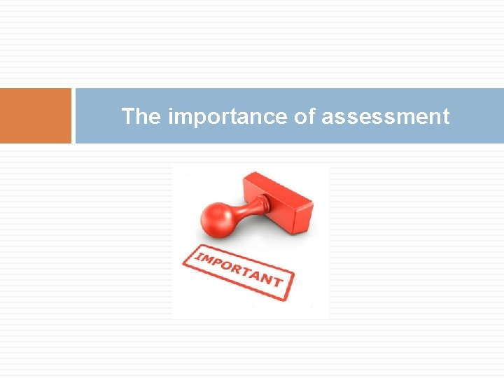 The importance of assessment
