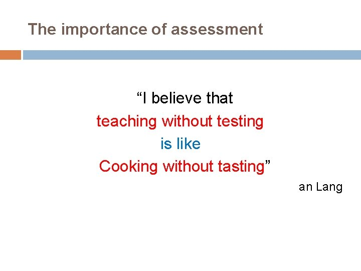 """The importance of assessment """"I believe that teaching without testing is like Cooking without"""