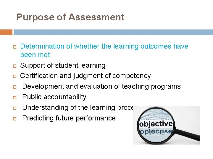 Purpose of Assessment Determination of whether the learning outcomes have been met Support of