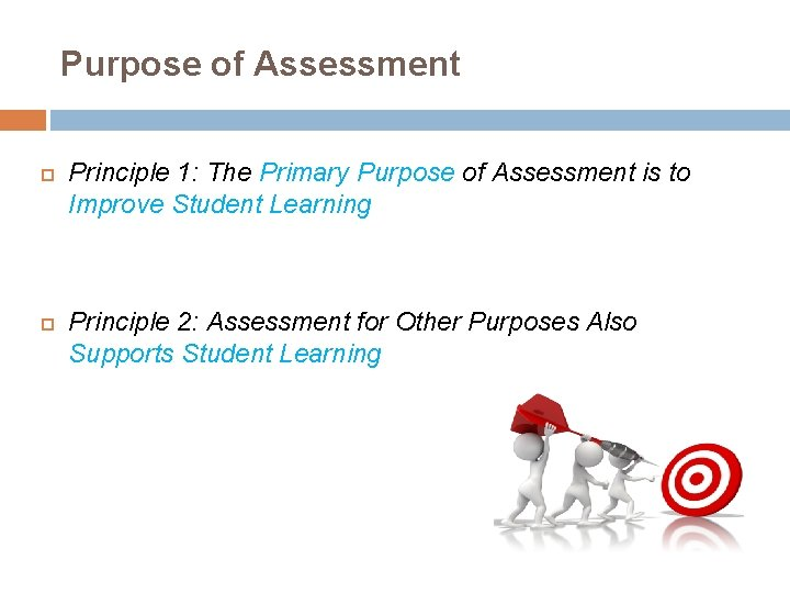 Purpose of Assessment Principle 1: The Primary Purpose of Assessment is to Improve Student