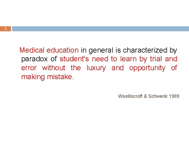 3 Medical education in general is characterized by paradox of student's need to learn