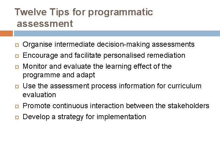 Twelve Tips for programmatic assessment Organise intermediate decision-making assessments Encourage and facilitate personalised remediation