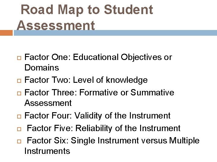 Road Map to Student Assessment Factor One: Educational Objectives or Domains Factor Two: Level