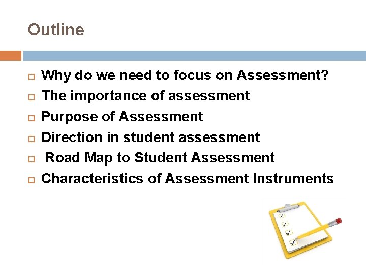 Outline Why do we need to focus on Assessment? The importance of assessment Purpose