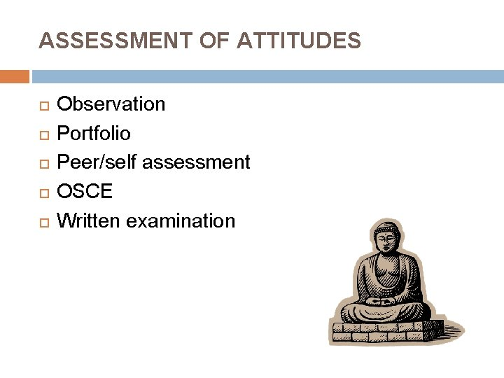 ASSESSMENT OF ATTITUDES Observation Portfolio Peer/self assessment OSCE Written examination