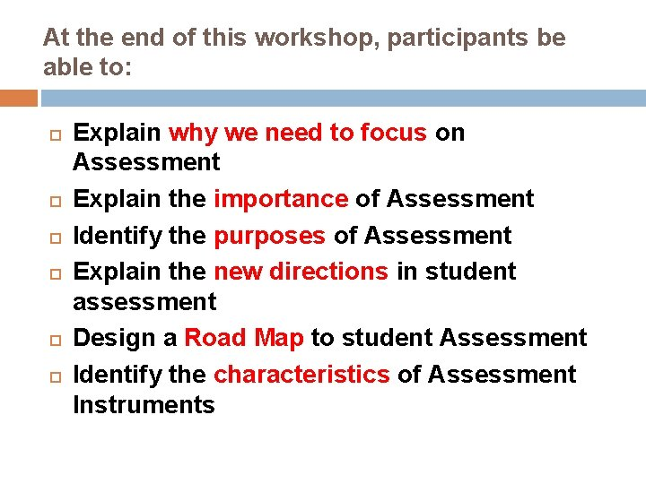 At the end of this workshop, participants be able to: Explain why we need