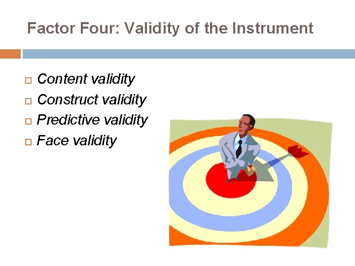 Factor Four: Validity of the Instrument Content validity Construct validity Predictive validity Face validity