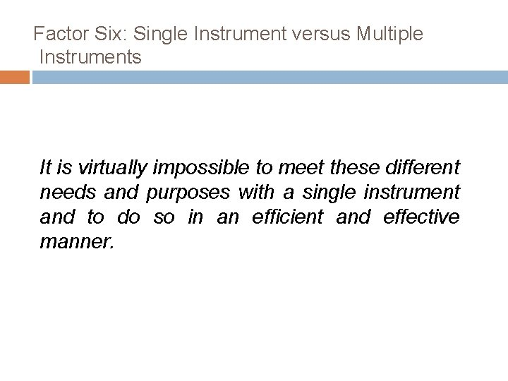 Factor Six: Single Instrument versus Multiple Instruments It is virtually impossible to meet these