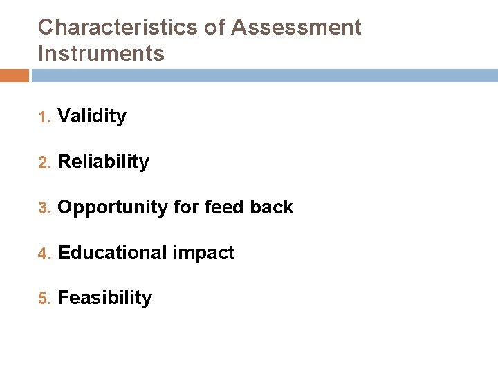 Characteristics of Assessment Instruments 1. Validity 2. Reliability 3. Opportunity for feed back 4.
