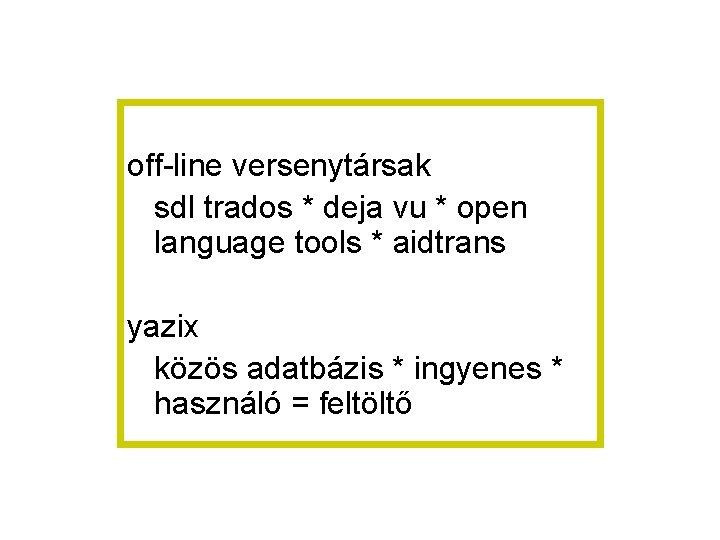 off-line versenytársak sdl trados * deja vu * open language tools * aidtrans yazix