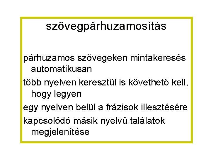 szövegpárhuzamosítás párhuzamos szövegeken mintakeresés automatikusan több nyelven keresztül is követhető kell, hogy legyen egy