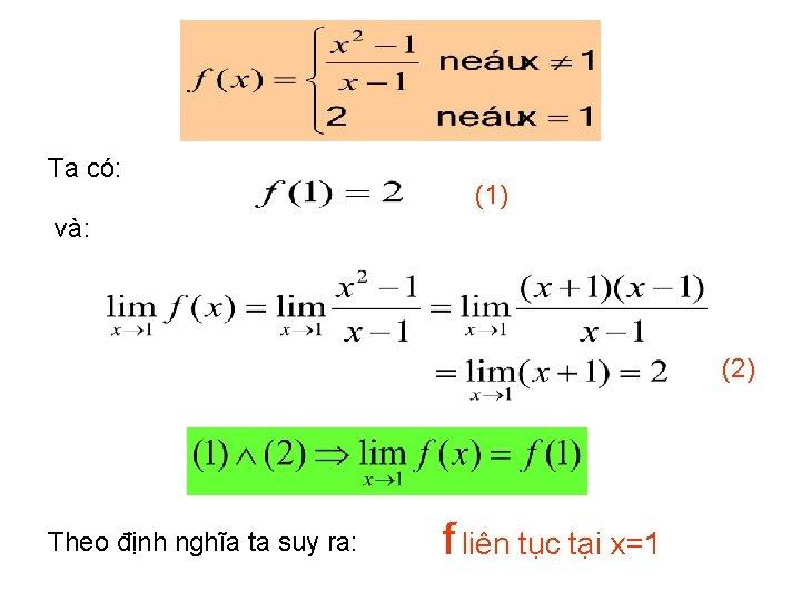 Ta có: (1) và: (2) Theo định nghĩa ta suy ra: f liên tục
