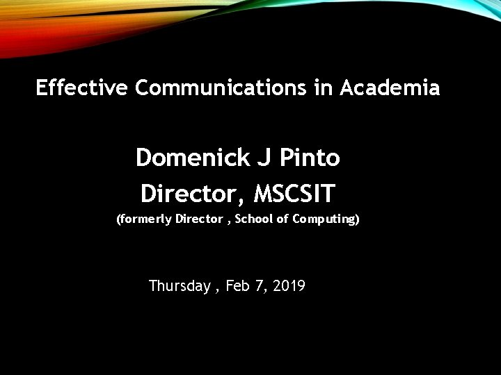 Effective Communications in Academia Domenick J Pinto Director, MSCSIT (formerly Director , School of