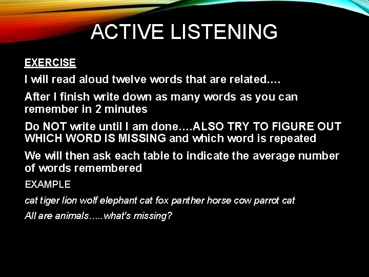 ACTIVE LISTENING EXERCISE I will read aloud twelve words that are related…. After I