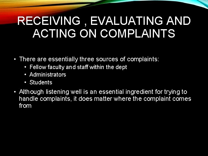 RECEIVING , EVALUATING AND ACTING ON COMPLAINTS • There are essentially three sources of