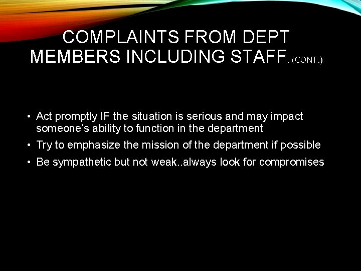 COMPLAINTS FROM DEPT MEMBERS INCLUDING STAFF. . (CONT. ) • Act promptly IF the