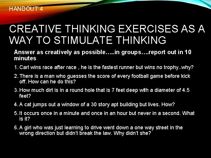 HANDOUT 4 CREATIVE THINKING EXERCISES AS A WAY TO STIMULATE THINKING Answer as creatively