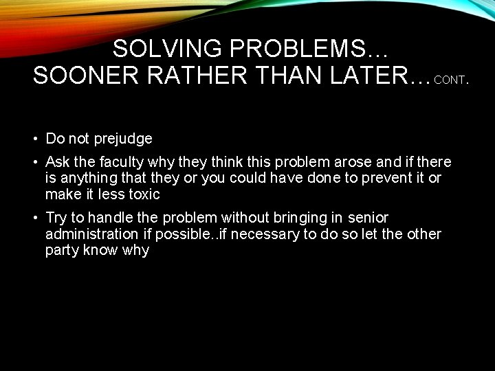 SOLVING PROBLEMS… SOONER RATHER THAN LATER…CONT. • Do not prejudge • Ask the faculty
