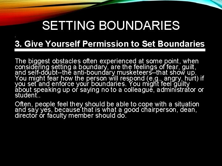 SETTING BOUNDARIES • 3. Give Yourself Permission to Set Boundaries The biggest obstacles often