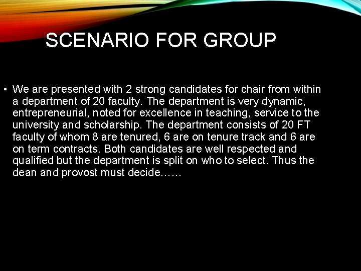 SCENARIO FOR GROUP • We are presented with 2 strong candidates for chair from