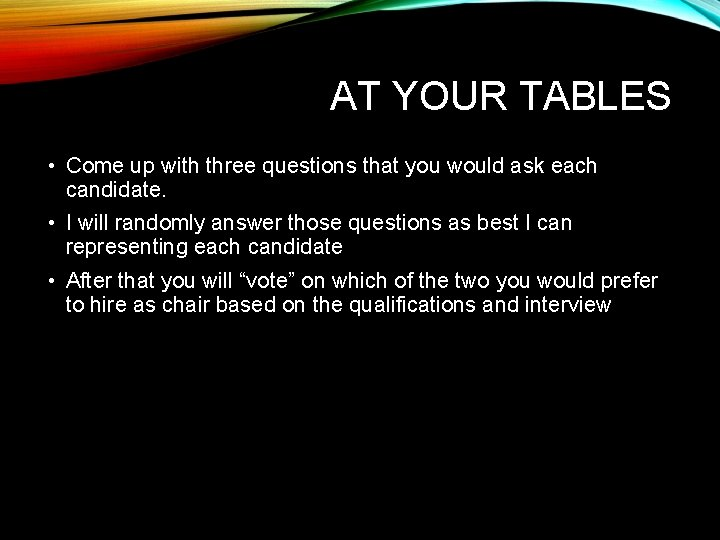 AT YOUR TABLES • Come up with three questions that you would ask each