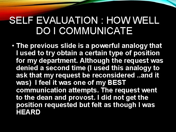 SELF EVALUATION : HOW WELL DO I COMMUNICATE • The previous slide is a