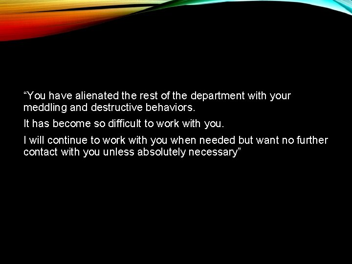 """""""You have alienated the rest of the department with your meddling and destructive behaviors."""