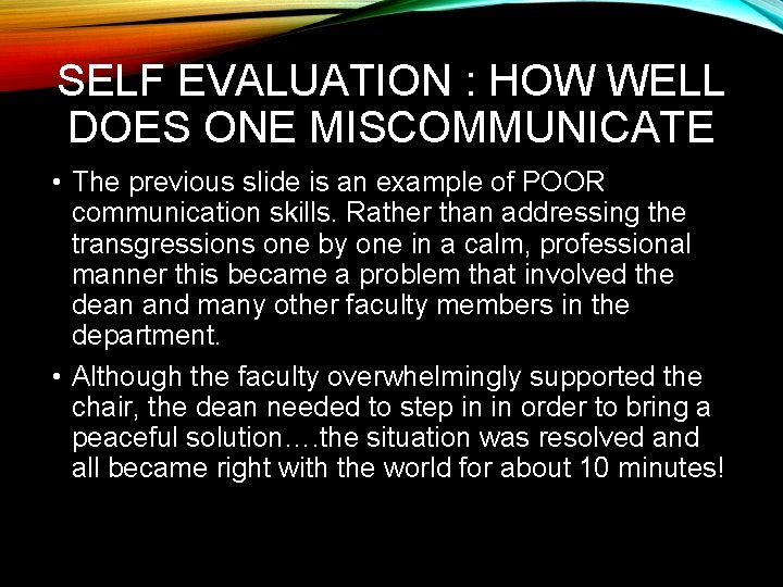 SELF EVALUATION : HOW WELL DOES ONE MISCOMMUNICATE • The previous slide is an