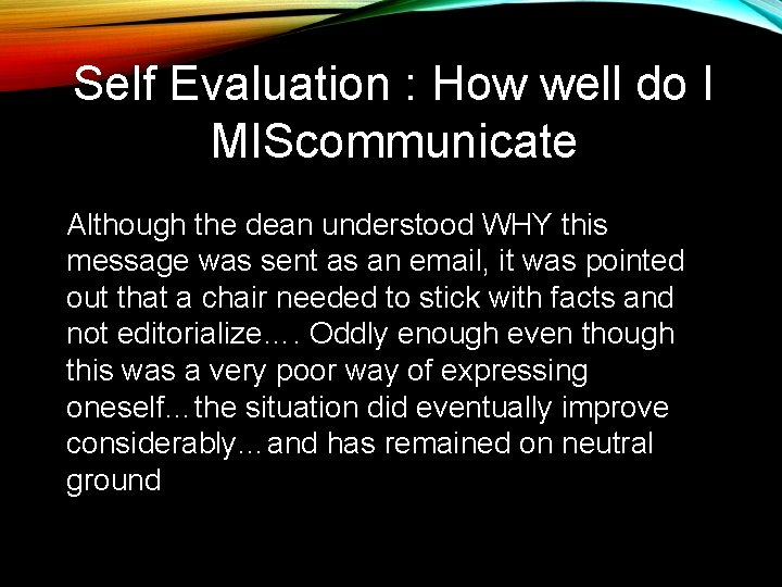 Self Evaluation : How well do I MIScommunicate Although the dean understood WHY this