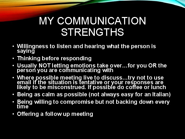 MY COMMUNICATION STRENGTHS • Willingness to listen and hearing what the person is saying