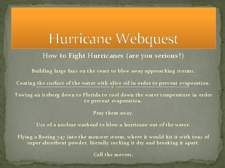 Hurricane Webquest How to Fight Hurricanes (are you serious? ) Building large fans on