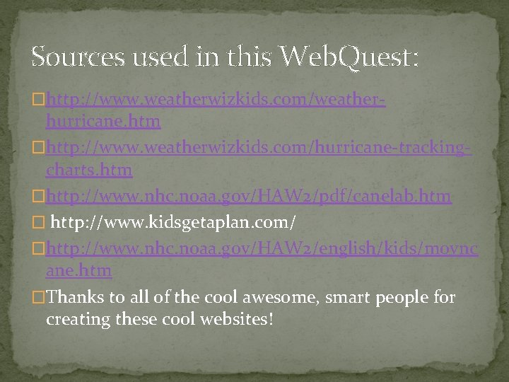 Sources used in this Web. Quest: �http: //www. weatherwizkids. com/weather- hurricane. htm �http: //www.