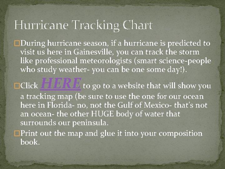 Hurricane Tracking Chart �During hurricane season, if a hurricane is predicted to visit us
