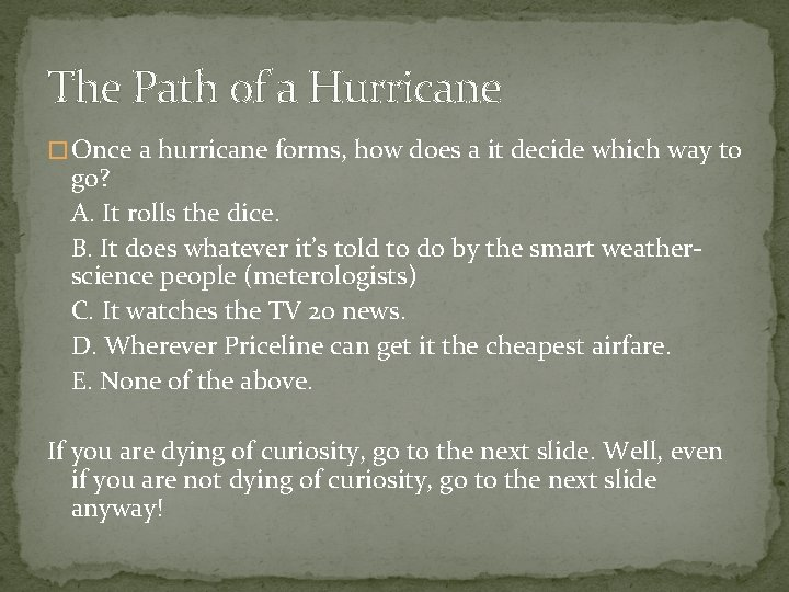 The Path of a Hurricane � Once a hurricane forms, how does a it