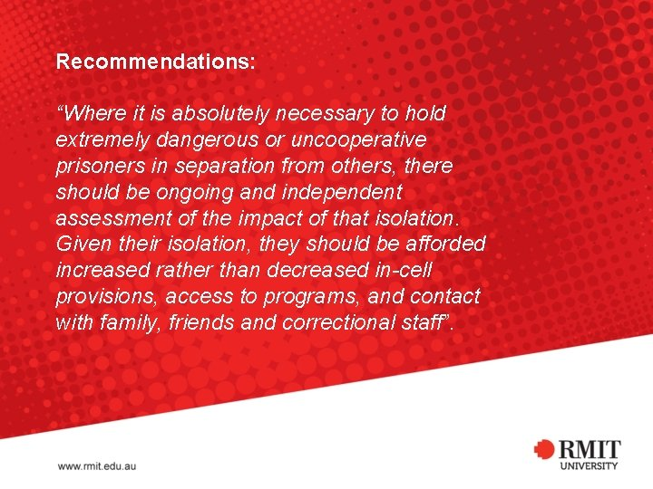 """Recommendations: """"Where it is absolutely necessary to hold extremely dangerous or uncooperative prisoners in"""