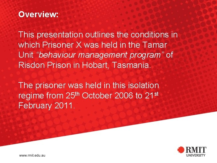 Overview: This presentation outlines the conditions in which Prisoner X was held in the