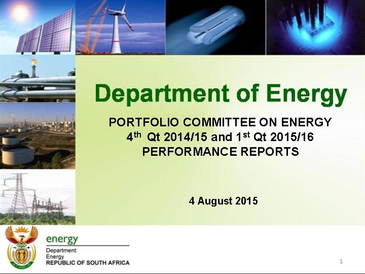 PORTFOLIO COMMITTEE ON ENERGY 4 th Qt 2014/15 and 1 st Qt 2015/16 PERFORMANCE