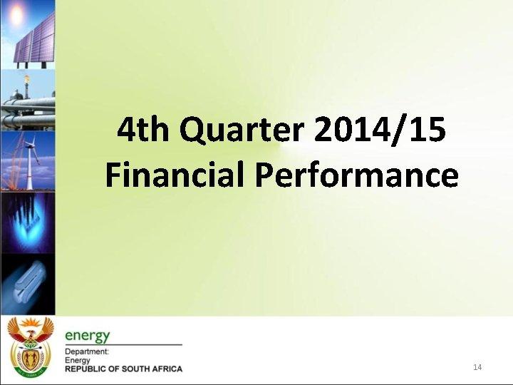 4 th Quarter 2014/15 Financial Performance 14