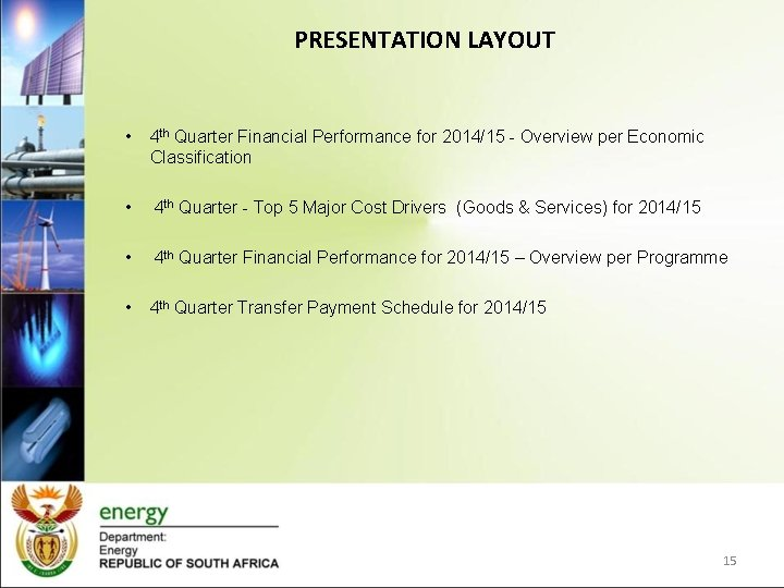 PRESENTATION LAYOUT • 4 th Quarter Financial Performance for 2014/15 - Overview per Economic