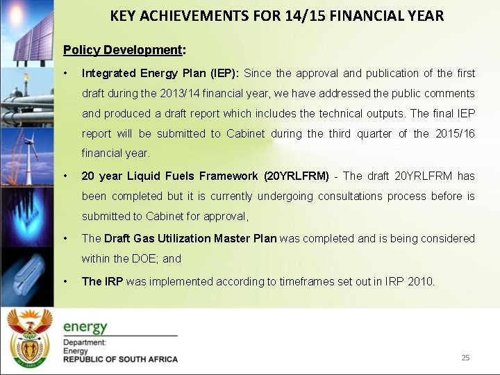 KEY ACHIEVEMENTS FOR 14/15 FINANCIAL YEAR Policy Development: • Integrated Energy Plan (IEP): Since