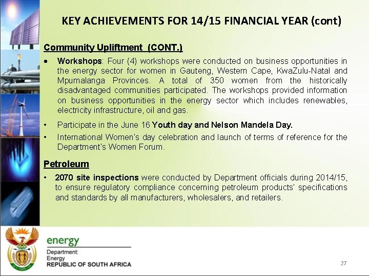 KEY ACHIEVEMENTS FOR 14/15 FINANCIAL YEAR (cont) Community Upliftment (CONT. ) Workshops: Four (4)