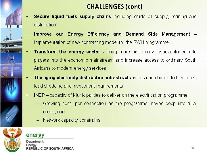 CHALLENGES (cont) • Secure liquid fuels supply chains including crude oil supply, refining and