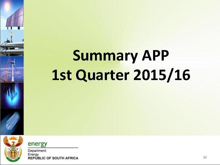 Summary APP 1 st Quarter 2015/16 34