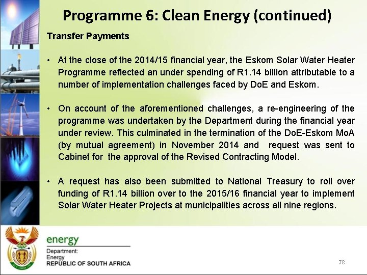 Programme 6: Clean Energy (continued) Transfer Payments • At the close of the 2014/15