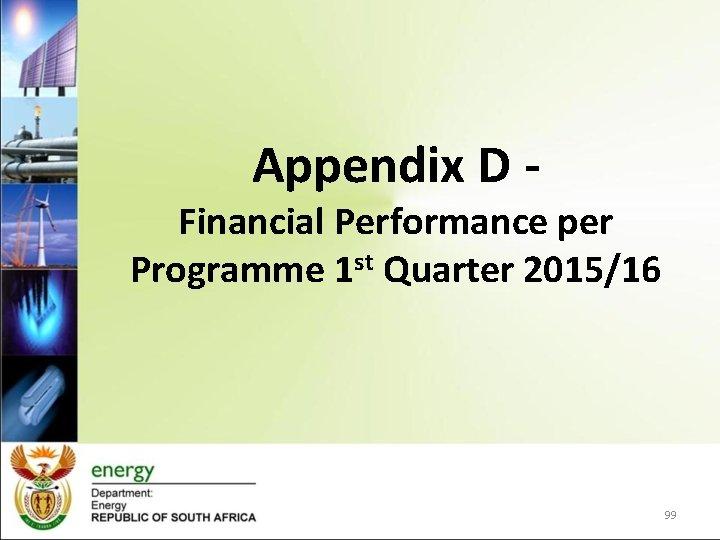 Appendix D - Financial Performance per Programme 1 st Quarter 2015/16 99