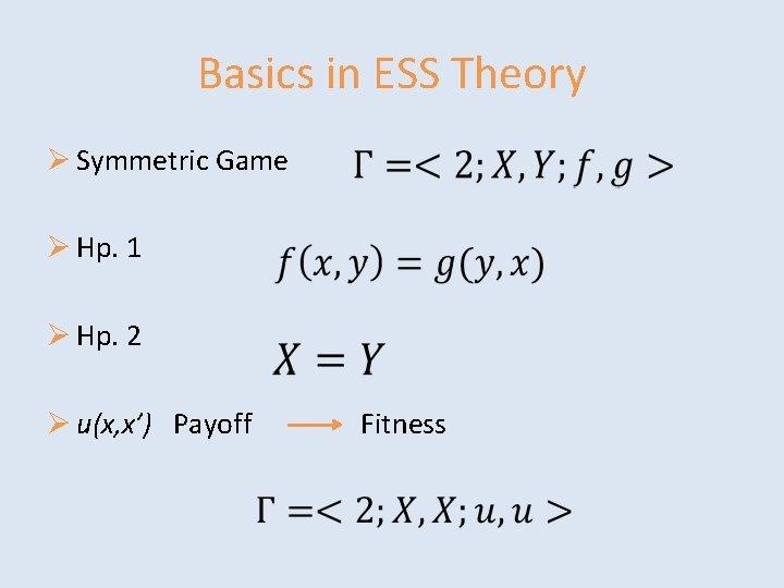 Basics in ESS Theory Ø Symmetric Game Ø Hp. 1 Ø Hp. 2 Ø