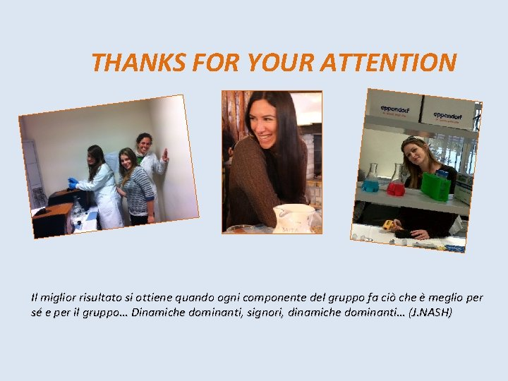 THANKS FOR YOUR ATTENTION Il miglior risultato si ottiene quando ogni componente del