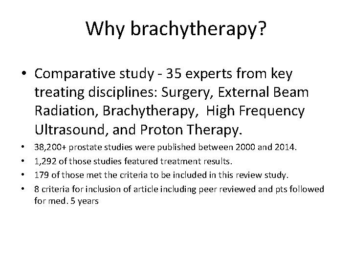 Why brachytherapy? • Comparative study - 35 experts from key treating disciplines: Surgery, External